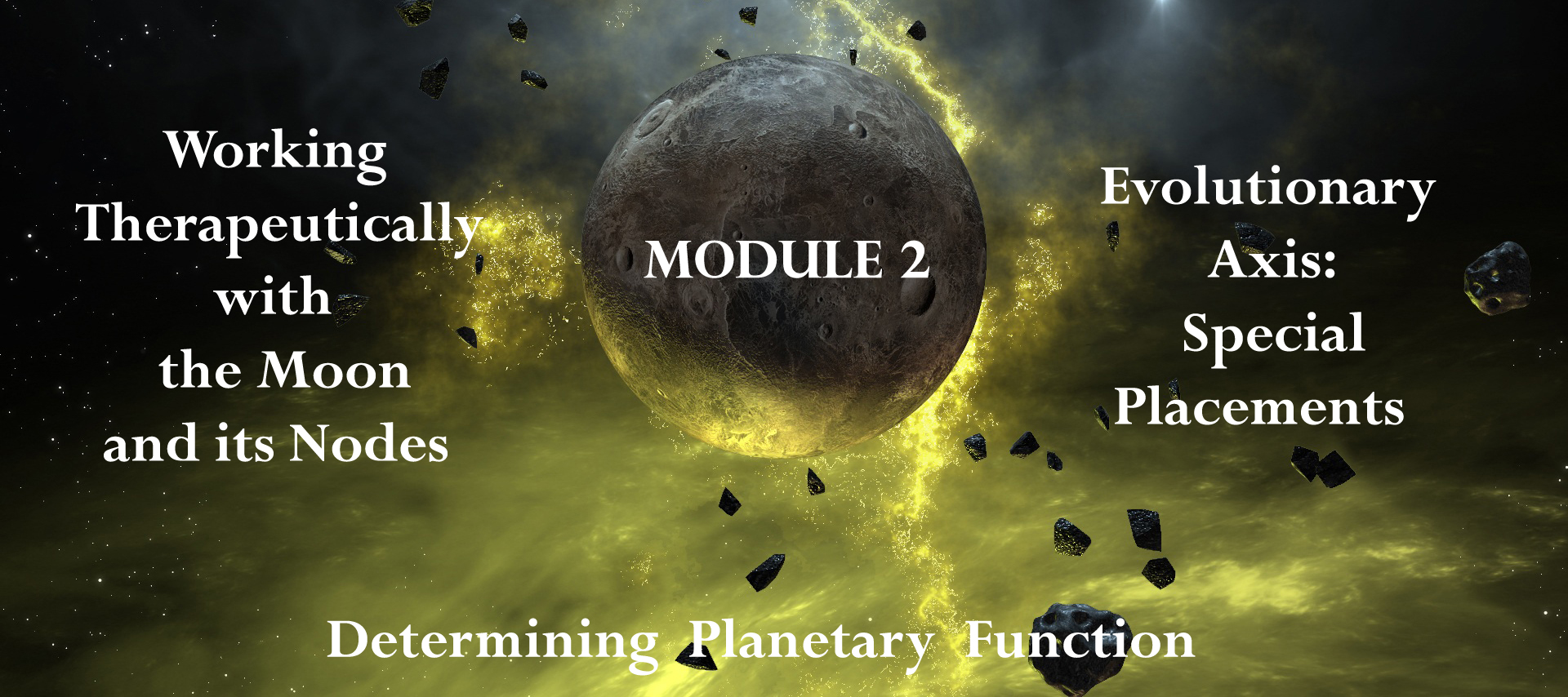 Module 2: Working Therapeutically with the Moon and its Nodes, Evolutionary Axis: Special Placements, Determining Planetary Function