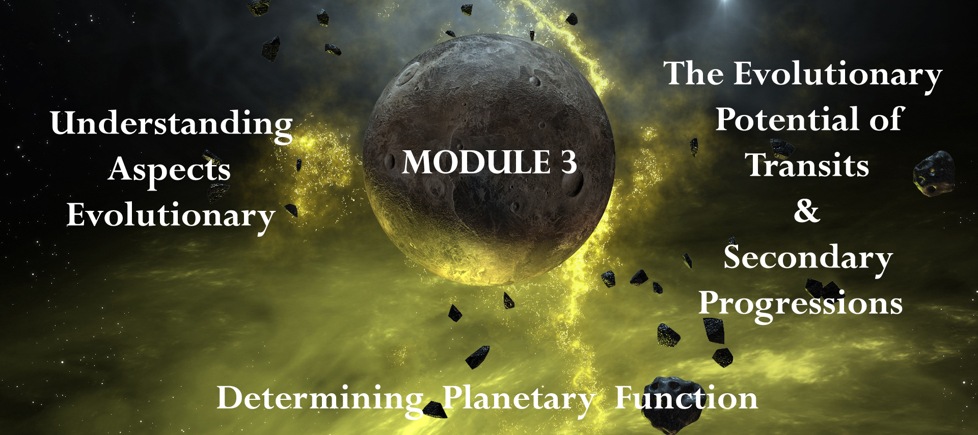 Module 3: Determining Planetary Function, Understanding Aspects Evolutionary,  the Evolutionary Potential of Transits & Progressisons
